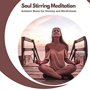 Soul Stirring Meditation - Ambient Music For Divinity And Mindfulness
