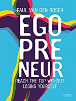 Egopreneur: Reach the Top Without Losing Yourself