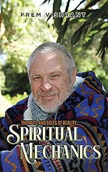 [Vishrant]のSpiritual Mechanics: The Nuts and Bolts of Reality (English Edition)