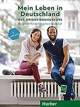Mein Leben in Deutschland – der Orientierungskurs: Basiswissen Politik, Geschichte, Gesellschaft.Deutsch als Fremdsprache...