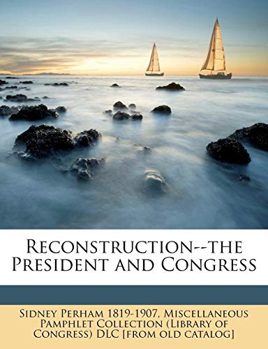 Reconstruction--the President and Congress Volume 1