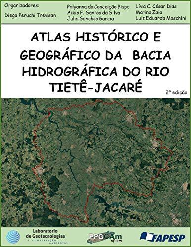 Atlas histórico geográficos da Bacia Hidrográfica do Rio Tietê-Jacaré : Segunda Edição (Portuguese Edition)