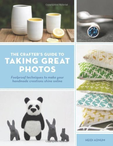 Crafter's Guide to Taking Great Photos by Heidi Adnum (2012-01-01)