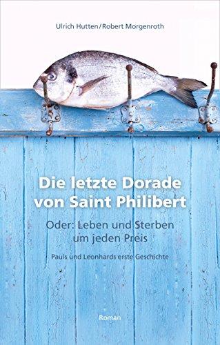 Die letzte Dorade von Saint Philibert oder: Leben und Sterben um jeden Preis: Pauls und Leonhards erste Geschichte (German Edition)