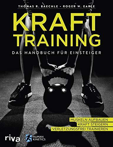 Krafttraining – Das Handbuch für Einsteiger: Muskeln aufbauen. Kraft steigern. Verletzungsfrei trainieren.