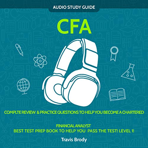 CFA Exam Audio Study Guide! Level 1 - Best Test Prep Book To Help You Pass The Test: Complete Review & Practice Questions To Become a Chartered Financial Analyst!