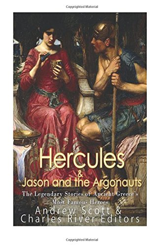 Hercules & Jason and the Argonauts: The Legendary Stories of Ancient Greece's Most Famous Heroes