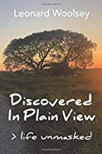 Discovered In Plain View: Life Unmasked