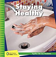 Staying Healthy (21st Century Junior Library: Together We Can: Pandemic)