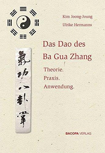 Das Dao des Ba Gua Zhang: Theorie. Praxis. Anwendung.