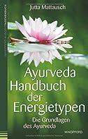 Ayurveda - Handbuch der Energietypen: Die Grundlagen des Ayurveda
