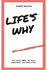 Life's Why: You need a Why, but most importantly, you need a Life! Kindle Edition