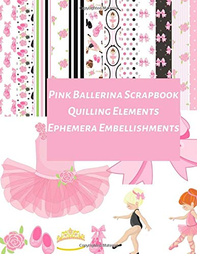 Pink Ballerina Scrapbook Quilling Elements Ephemera Embellishments: A Pattern Double Sided Illustration Tear- it out Origami Scrap Paper Images ... Journal Notebook Craft Supplies Kit Pack.