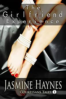 The Girlfriend Experience: Courtesans Tales, Book 1 by [Jasmine Haynes, Jennifer Skully]