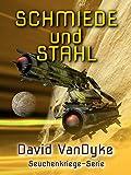 Schmiede und Stahl (Seuchenkriege-Serie 11) (German Edition)
