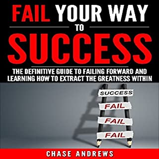 Fail Your Way to Success     The Definitive Guide to Failing Forward and Learning How to Extract The Greatness Within              By:                                                                                                                                 Chase Andrews                               Narrated by:                                                                                                                                 Kevin Kollins                      Length: 1 hr and 56 mins     24 ratings     Overall 4.8