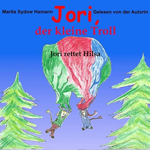 Jori rettet Hilsa     Jori, der kleine Troll 6              Autor:                                                                                                                                 Marita Sydow Hamann                               Sprecher:                                                                                                                                 Marita Sydow Hamann                      Spieldauer: 32 Min.     1 Bewertung     Gesamt 5,0