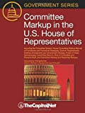 Committee Markup in the U.S. House of Representatives: Including the Committee System, House Committee Markup Manual of Procedures and Procedural Stra
