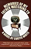 Memories of My Father Watching TV (American Literature (Dalkey Archive)) by Curtis White (1998-06-01)