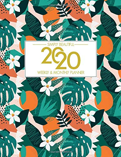 Simply Beautiful 2020 Weekly & Monthly Planner: A monthly and weekly planner for professionals, teachers, and moms.