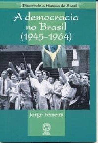 A Democracia no Brasil. 1945-1964