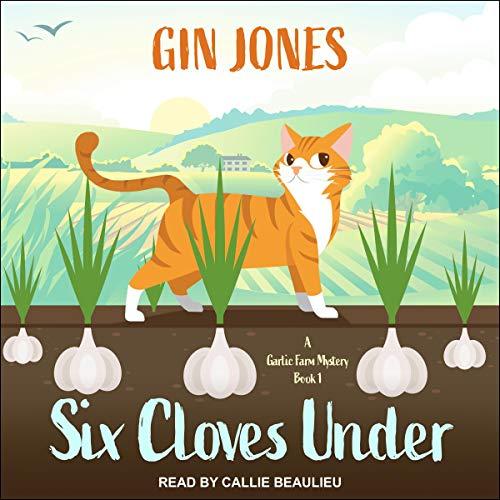 Six Cloves Under: A Garlic Farm Mystery, Book 1