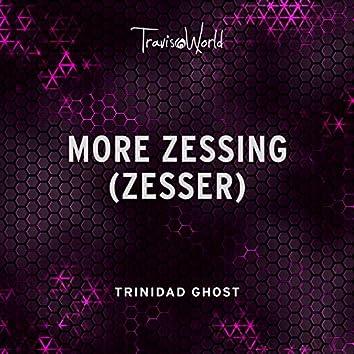 More Zessing (Zesser)