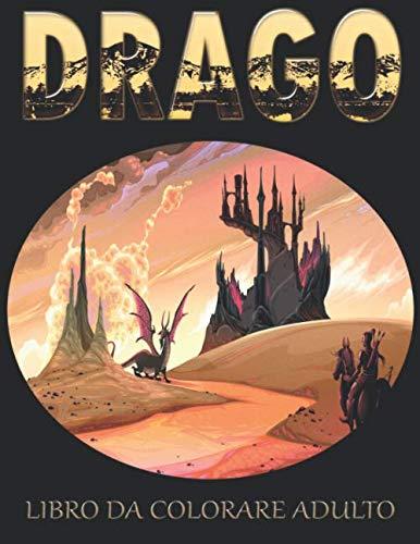 DRAGO LIBRO DA COLORARE ADULTO: Rilassa la tua mente con questo bellissimo libro da colorare per adulti.