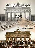 Als Spion in der DDR: Deutsch Deutscher Irrsinn (Als Spion in der DDR Band 1: Deutsch-Deutscher Irrsinn)
