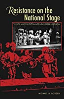 Resistance on the National Stage: Mocern Theater and Politics in Late New Order Indonesia (Ohio University Research in International Studies, Southeast Asia Series)