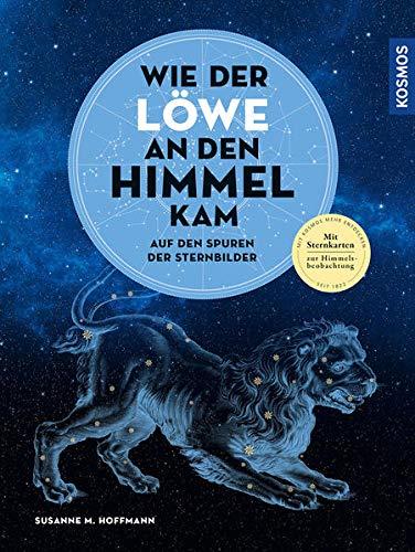 Wie der Löwe an den Himmel kam: Auf den Spuren der Sternbilder