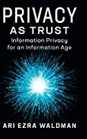 Privacy as Trust: Information Privacy for an Information Age