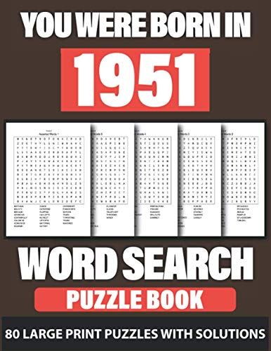 You Were Born In 1951: Word Search: Challenging Brain Exercise Word Puzzles Activity Games, 80 Word Puzzles for 80 Days and Holiday Fun with Perfect ... Who Were Born In 1951(Used Random Words)