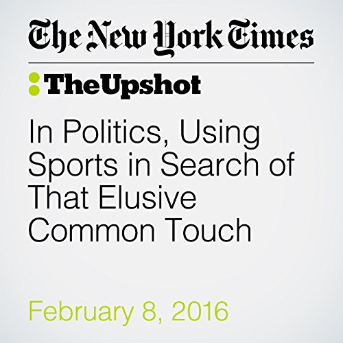 In Politics, Using Sports in Search of That Elusive Common Touch cover art