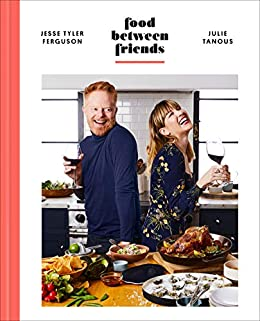 Food Between Friends: A Cookbook by [Jesse Tyler Ferguson, Julie Tanous]