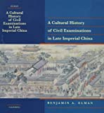 A Cultural History of Civil Examinations in Late Imperial China (Philip E. Lilienthal Book)