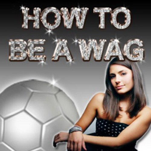 How to Be a WAG cover art