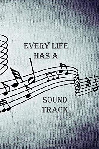 EVERY LIFE HAS A SOUND TRACK: Music theme notebook to write in, lined pages, which sound track is your life, perfect gift for men women boys girls who love music