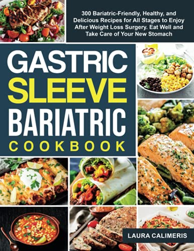 Compare Textbook Prices for Gastric Sleeve Bariatric Cookbook: 300 Bariatric-Friendly, Healthy, and Delicious Recipes for All Stages to Enjoy After Weight Loss Surgery. Eat Well and Take Care of Your New Stomach  ISBN 9798491066452 by Laura Calimeris