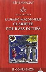La franc-maçonnerie clarifiée pour ses initiés - Tome 2, Le Compagnon d'Irène Mainguy