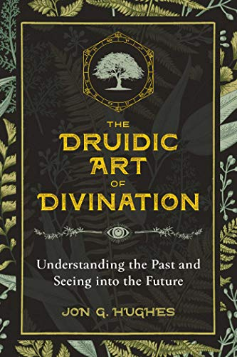 The Druidic Art of Divination: Understanding the Past and Seeing into the Future