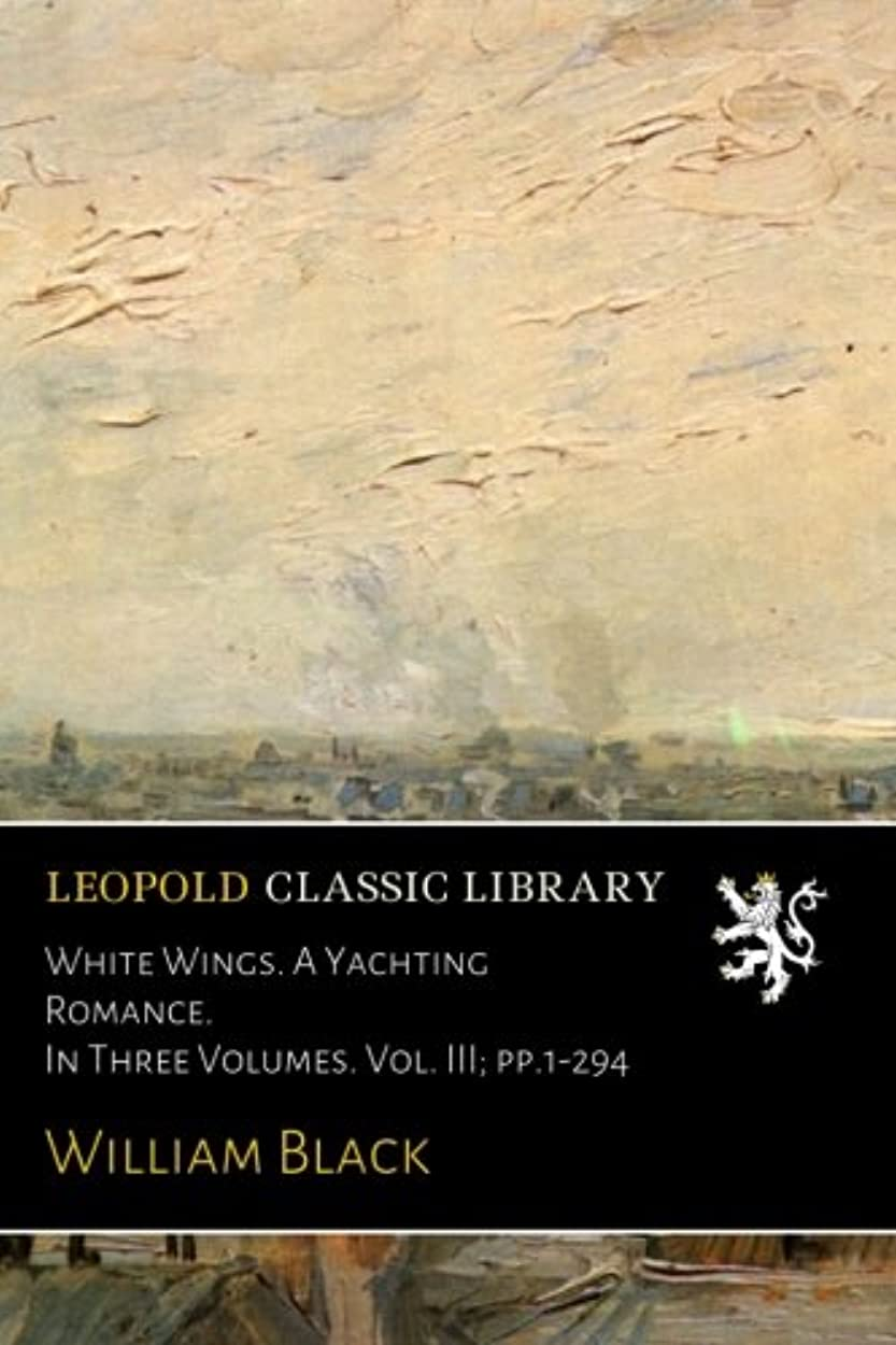 アスレチック平方暫定のWhite Wings. A Yachting Romance. In Three Volumes. Vol. III; pp.1-294