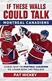 If These Walls Could Talk: Montreal Canadiens: Stories from the Montreal Canadiens Ice, Locker Room, and Press Box - Pat Hickey