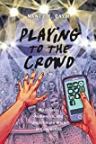 Playing to the Crowd: Musicians, Audiences, and the Intimate Work of Connection (Postmillennial Pop (14))