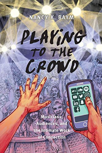Playing to the Crowd: Musicians, Audiences, and the Intimate Work of Connection (Postmillennial Pop, 14)