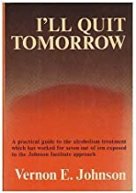 I'll Quit Tomorrow: A Practical Guide to the Alcoholism Treatment Which has Worked for Seven Out of Ten Exposed to the Joh...