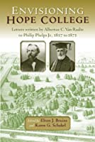 Envisioning Hope College: Letters Written by Albertus C. Van Raalte to Phillip Phelps, Jr. 1857 to 1875 (The Historical Series of the Reformed Church in America in ooperation with the Van Raalte Institute)