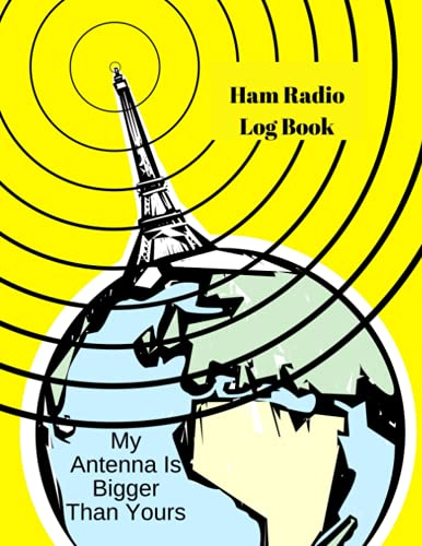 Ham Radio Log Book. My Antenna Is Bigger Than Yours: Logbook Journal Notebook For Amateur Radio Operator. To Track Record Organize Activity & Notes ... To Write in. Amateur Radio Station Logbook
