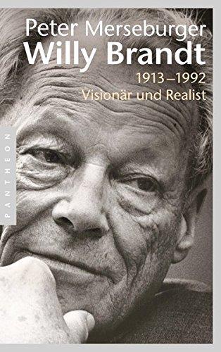 Willy Brandt: 1913–1992. Visionär und Realist