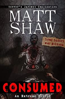 Consumed: A Novel of Extreme Horror and Gore by [Matt Shaw]
